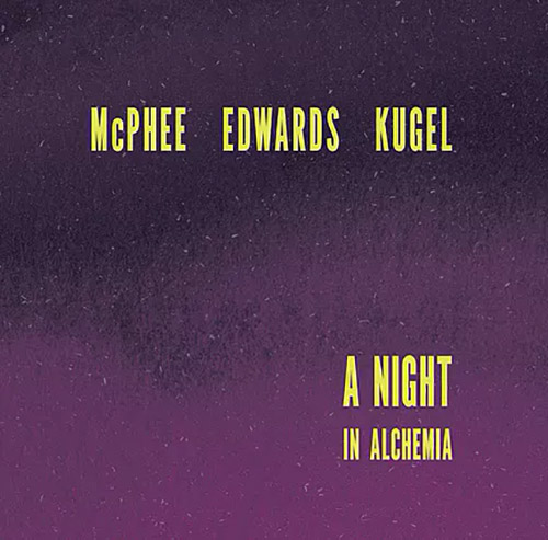 JOE MCPHEE - Joe  McPhee / John Edwards / Klaus Kugel : A Night In Alchemia cover