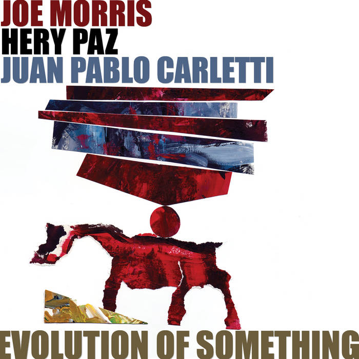 JOE MORRIS - Joe Morris, Hery Paz, Juan Pablo Carletti : Evolution Of Something cover