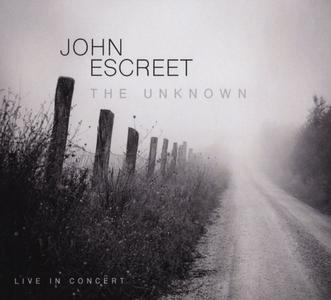 JOHN ESCREET - The Unknown - Live In Concert cover