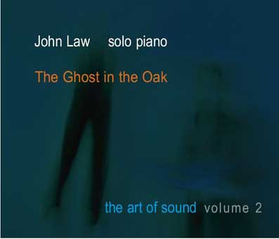 JOHN LAW (PIANO) - The Ghost In The Oak; The Art Of Sound - Volume 2 cover