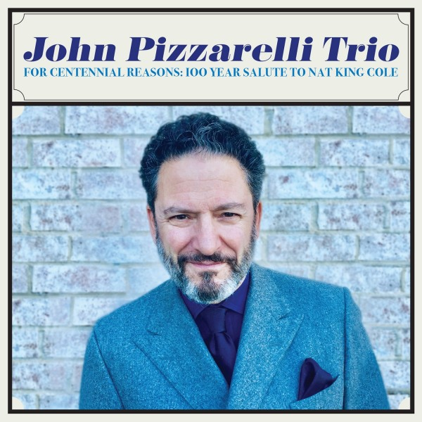 JOHN PIZZARELLI - For Centennial Reasons : 100 Year Salute to Nat King Cole cover