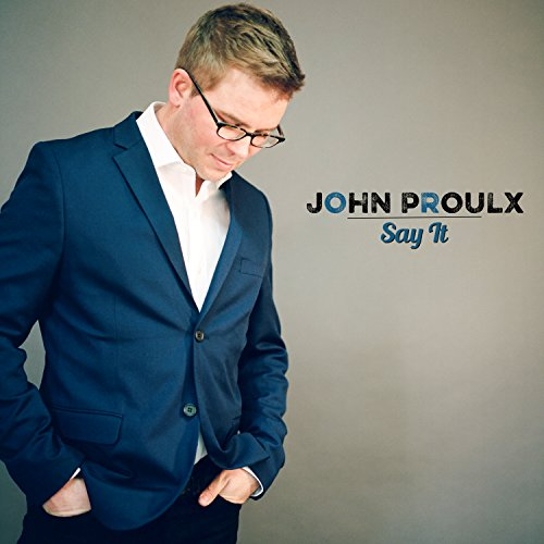 JOHN PROULX - Say It cover