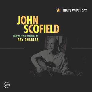 JOHN SCOFIELD - That's What I Say: John Scofield Plays The Music Of Ray Charles cover