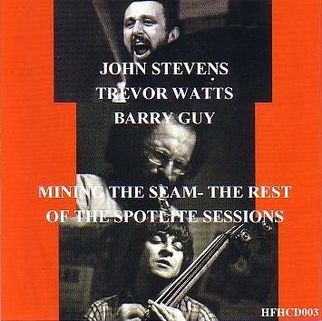 JOHN STEVENS - Mining The Seam : The Rest Of The Spotlite Sessions cover