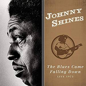 JOHNNY SHINES - The Blues Came Falling Down - Live 1973 cover