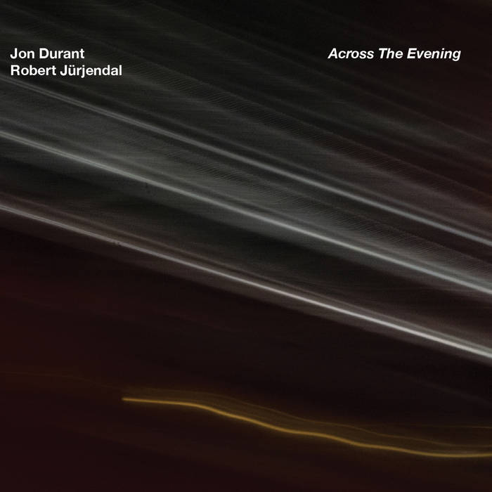 JON DURANT - Jon Durant & Robert Jürjendal : Across The Evening cover