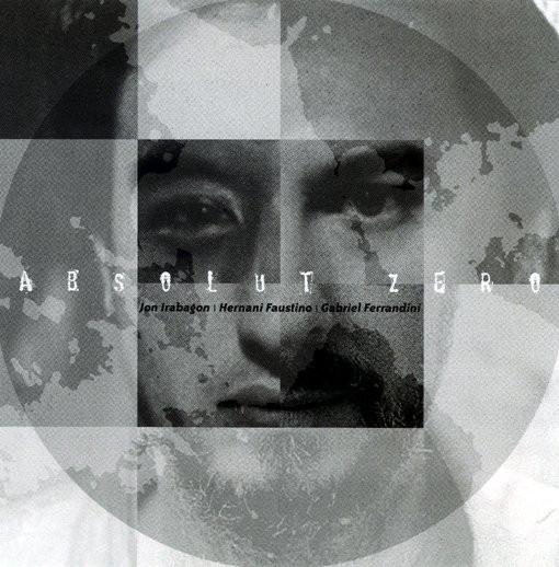JON IRABAGON - Jon Irabagon, Hernani Faustino, Gabriel Ferrandini : Absolute Zero cover
