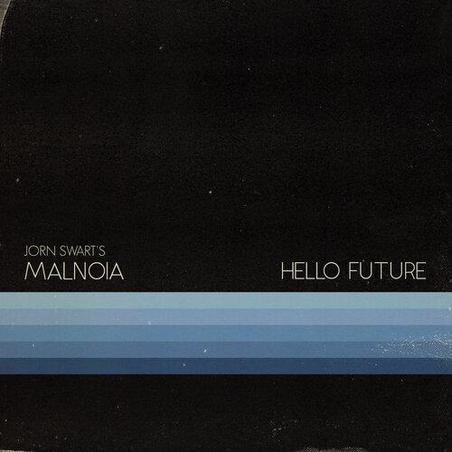 JORN SWART - Jorn Swart's Malnoia : Hello Future cover