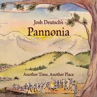 JOSH DEUTSCH - Josh Deutsch's Pannonia : Another Time, Another Place cover