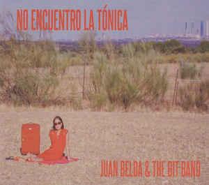 JUAN BELDA - Juan Belda Bit Band : No Encuentro La Tónica cover