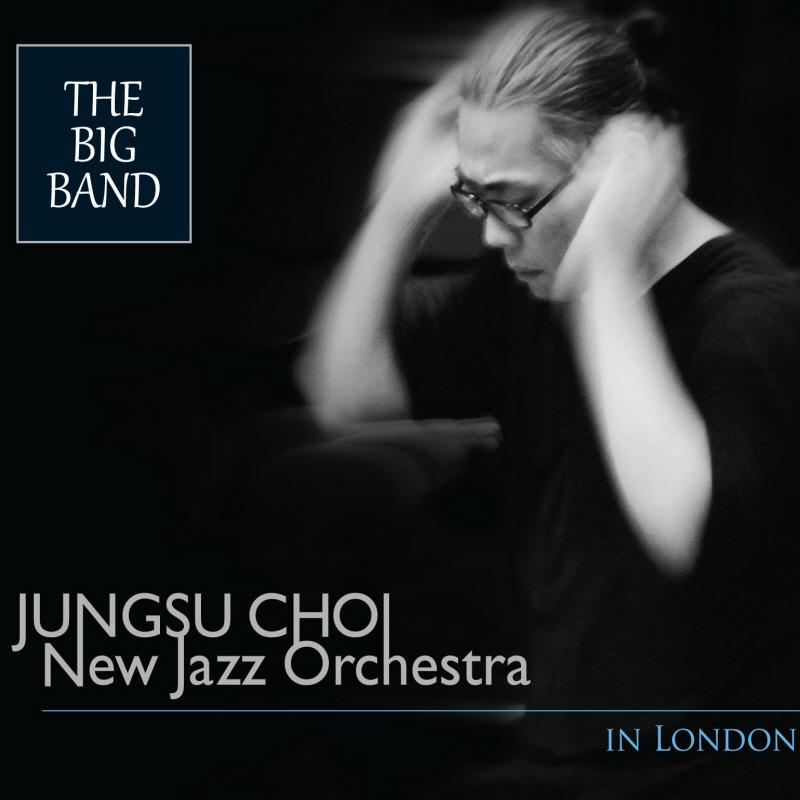JUNGSU CHOI - The Big Band : Jungsu Choi New Jazz Orchestra In London cover