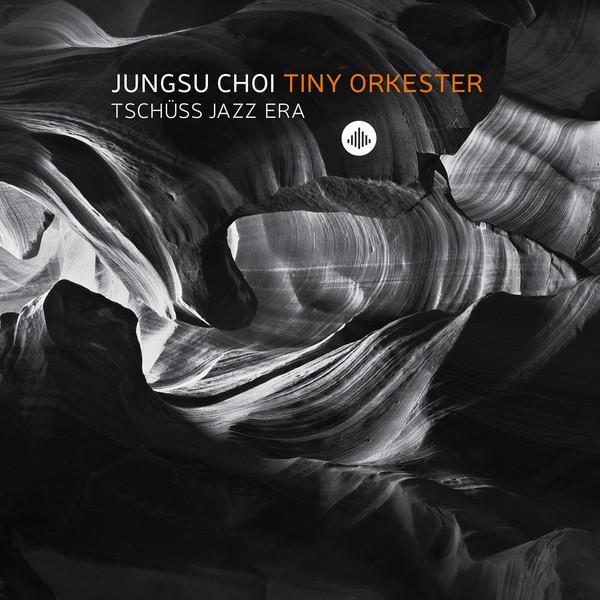 JUNGSU CHOI - Tiny Orkester - Tschüss Jazz Era cover