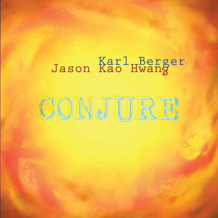 KARL BERGER - Karl Berger / Jason Kao Hwang : Conjure cover