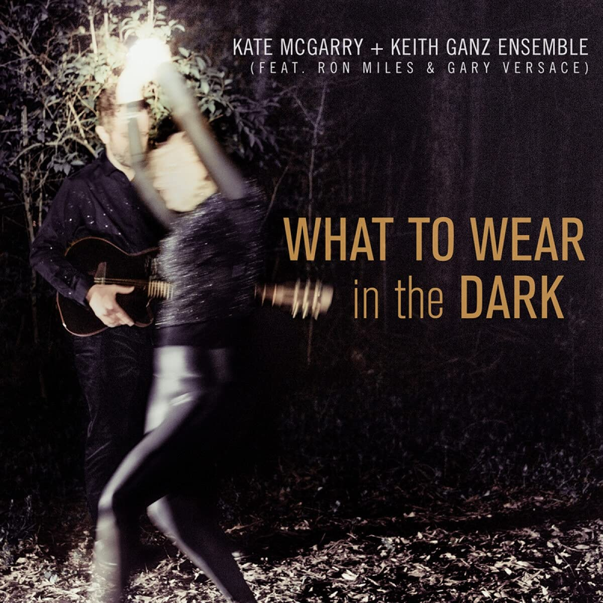 KATE MCGARRY - Kate McGarry & Keith Ganz Ensemble : What To Wear In The Dark cover