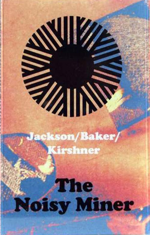 KEEFE JACKSON - Jackson/Baker/Kirshner : The Noisy Miner cover