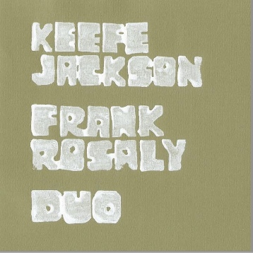 KEEFE JACKSON - Keefe Jackson And Frank Rosaly : Duo cover