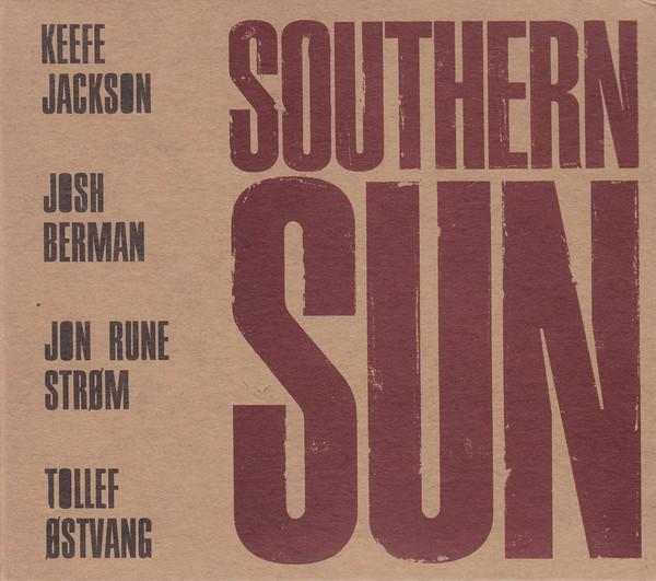 KEEFE JACKSON - Keefe Jackson, Josh Berman, Jon Rune Strøm, Tollef Østvang : Southern Sun cover