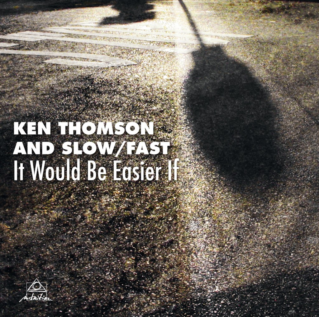 KEN THOMSON - Slow/Fast : It Would Be Easier If cover