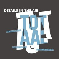 KEN VANDERMARK - Details In The Air : Totaal cover