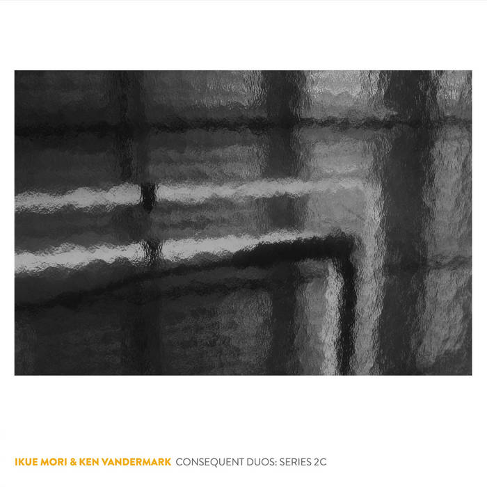 KEN VANDERMARK - Ikue Mori & Ken Vandermark : Consequent Duos: series 2c cover