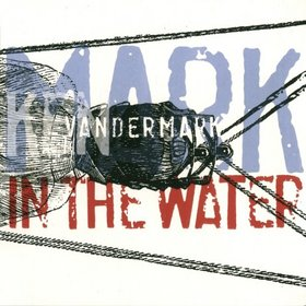 KEN VANDERMARK - Mark In The Water cover