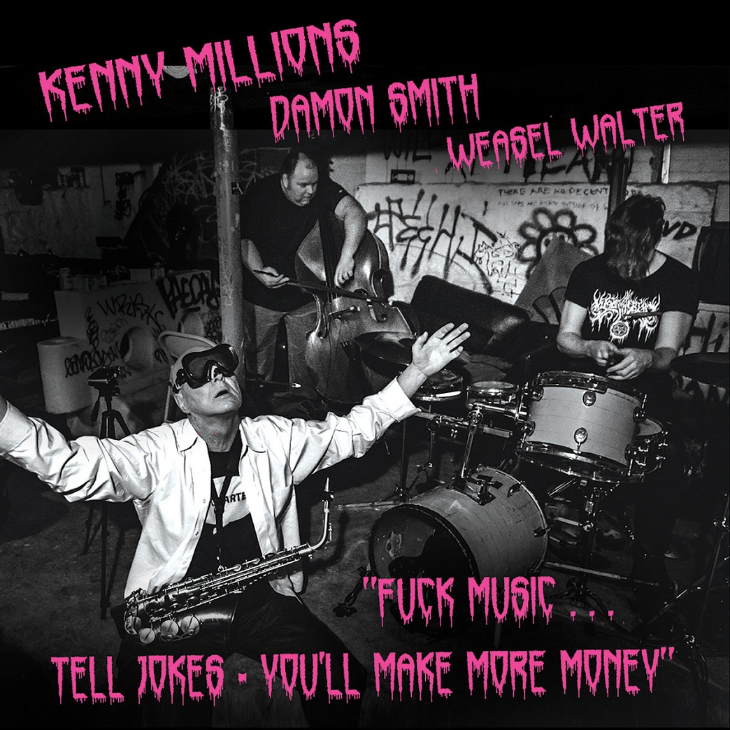 KENNY MILLIONS (KESHAVAN MASLAK) - Kenny Millions / Damon Smith / Weasel Walter - Fuck Music... Tell Jokes – You'll Make More Money cover