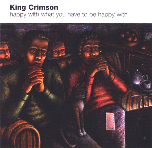 KING CRIMSON - Happy With What You Have to Be Happy With cover