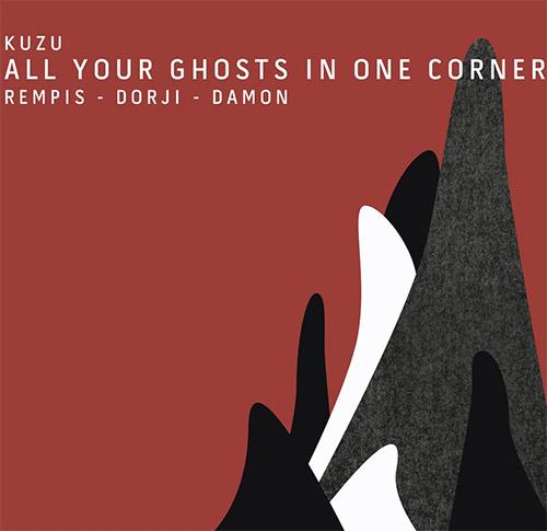 KUZU (DAVE REMPIS / TASHI DORJI / TYLER DAMON) - All Your Ghosts in One Corner cover