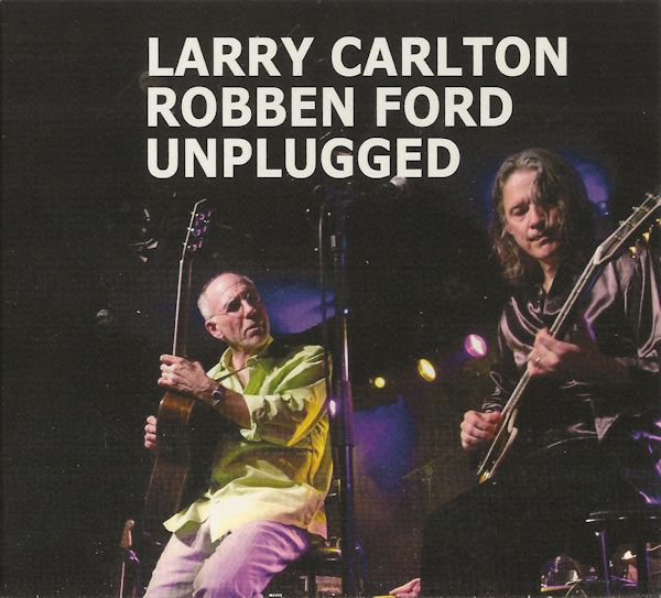 LARRY CARLTON - Larry Carlton & Robben Ford: Unplugged cover