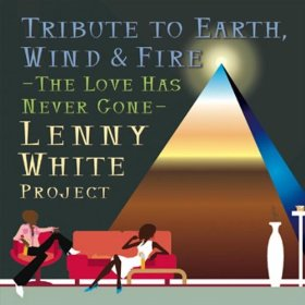 LENNY WHITE - The Love Has Never Gone: Tribute to Earth, Wind & Fire (as Lenny White Project) cover