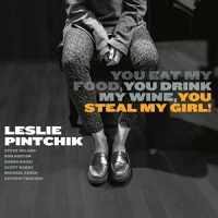 LESLIE PINTCHIK - You Eat My Food, You Drink My Wine, You Steal My Girl! cover