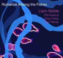 LIAM NOBLE - Liam Noble / Phil Robson / Drew Gress / Tom Rainey : Romance Among The Fishes cover