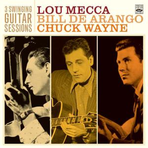 LOU MECCA - Lou Mecca. Bill De Arango. Chuck Wayne : 3 Swinging Guitar Sessions cover