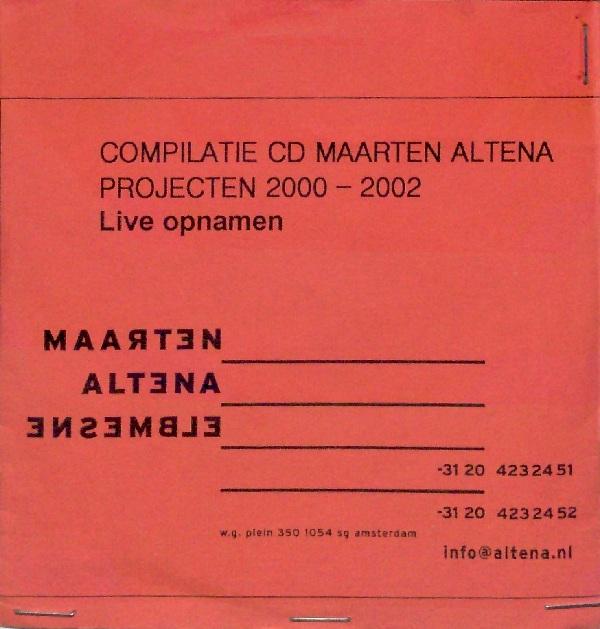 MAARTEN ALTENA - Compilatie CD Maarten Altena Projecten 2000 - 2002 (Live Opnamen) cover