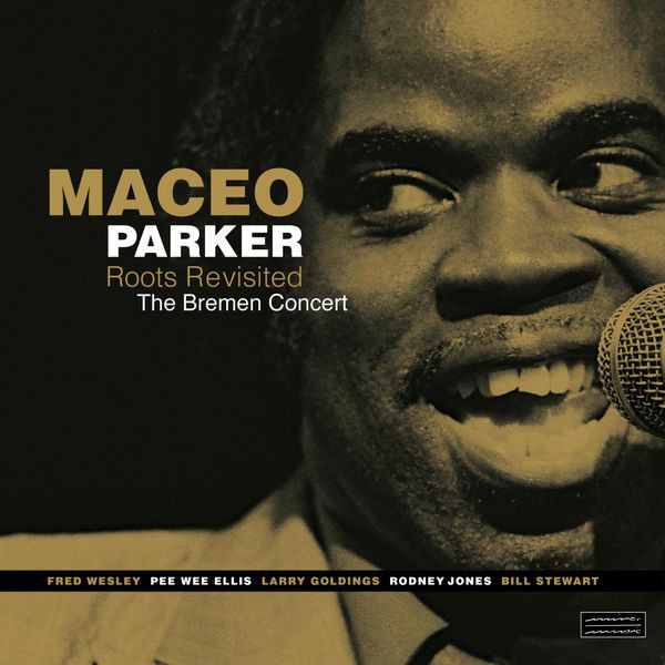 MACEO PARKER - Roots Revisited: The Bremen Concert cover