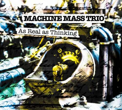 MACHINE MASS TRIO / MACHINE MASS - As Real as Thinking cover
