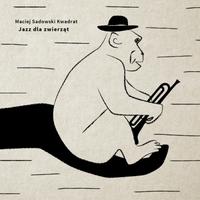 MACIEJ SADOWSKI - Maciej Sadowski Kwadrat : Jazz Dla Zwierząt cover
