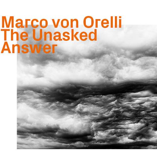 MARCO VON ORELLI - The Unasked Answer cover