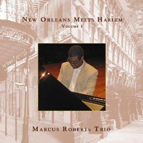 MARCUS ROBERTS - New Orleans Meets Harlem, Vol. I cover