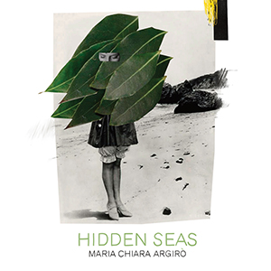 MARIA CHIARA ARGIRÒ - Hidden Seas cover