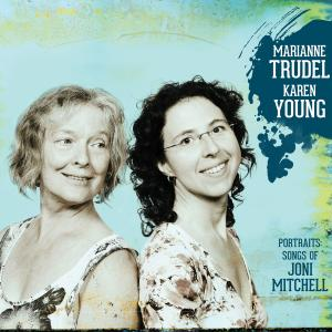 MARIANNE TRUDEL - Marianne Trudel & Karen Young : Portraits - Songs of Joni Mitchell cover