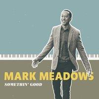 MARK MEADOWS (PIANO) - Somethin' Good cover