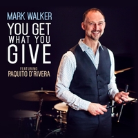 MARK WALKER - Mark Walker & Paquito Drivera : You Get What You Give cover