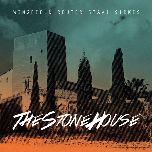 MARK WINGFIELD - Wingfield Reuter Stavi Sirkis : The Stone House cover