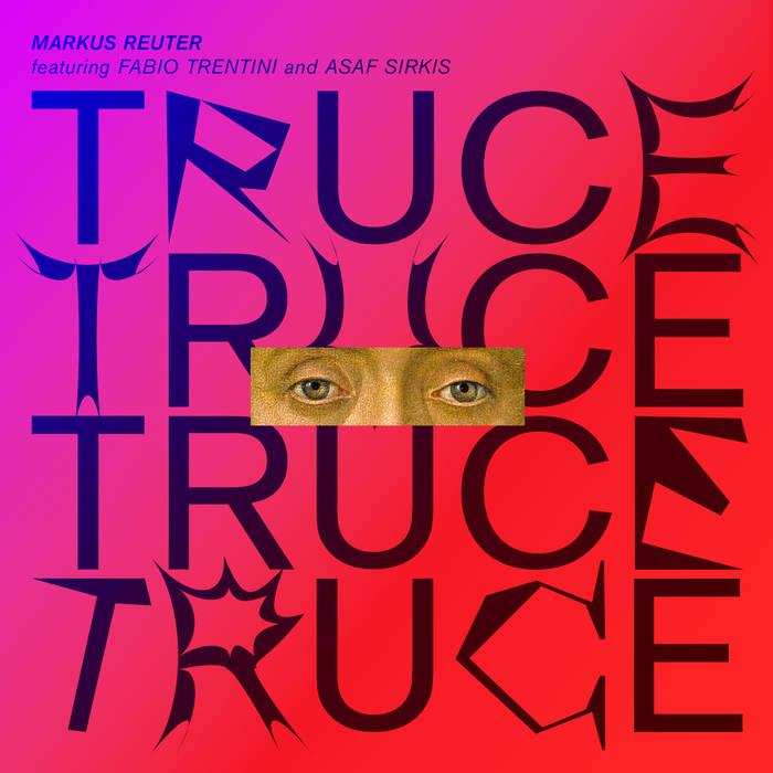 MARKUS REUTER - Markus Reuter, Fabio Trentini, Asaf Sirkis : Truce cover