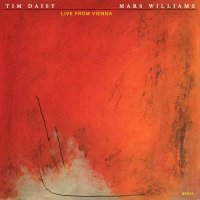 MARS WILLIAMS - Mars Williams & Tim Daisy : Live From Vienna cover