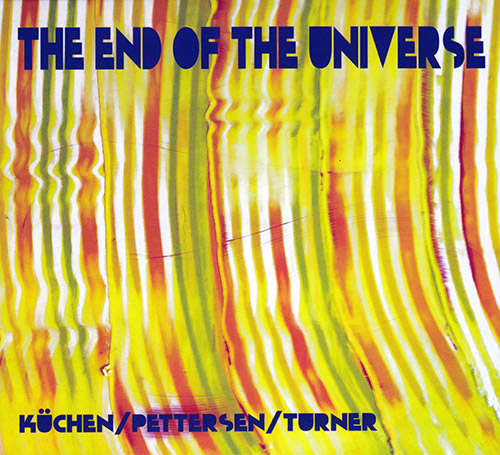 MARTIN KÜCHEN / TRESPASS TRIO - Martin Kuchen / Ed Pettersen / Roger Turner  :  The End Of The Universe cover