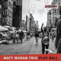 MATT MORAN - Matt Moran Trio : Play Ball cover