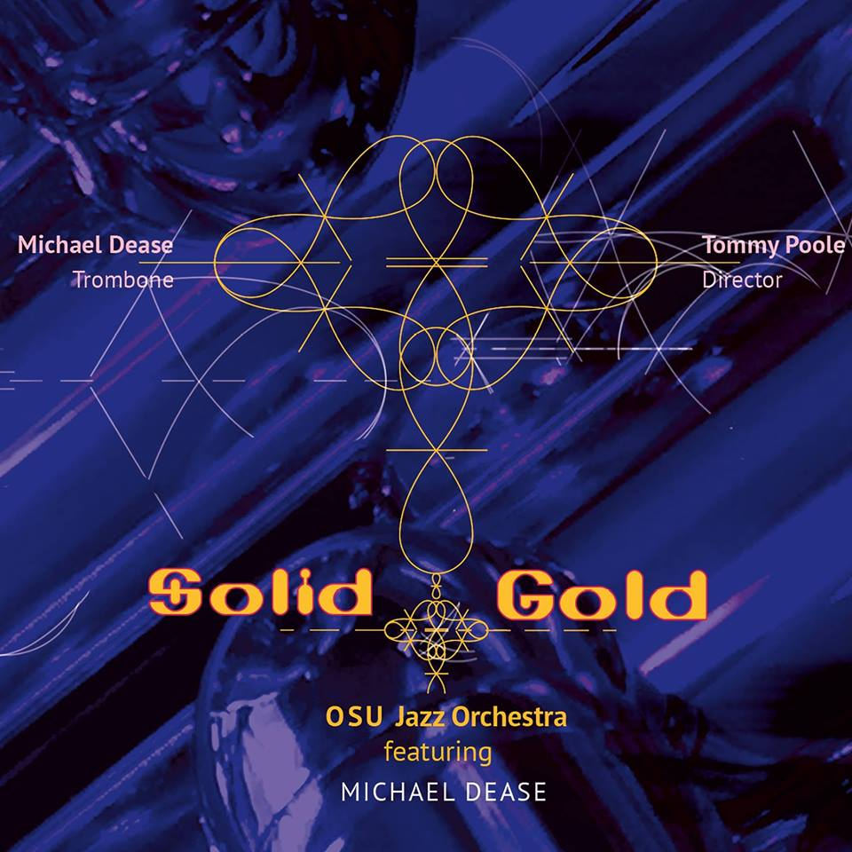 MICHAEL DEASE - Michael Dease / OSU Jazz Orchestra : Solid Gold cover