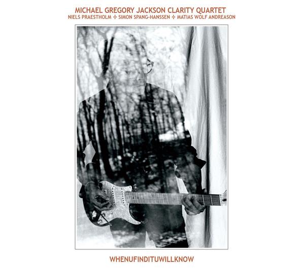 MICHAEL GREGORY JACKSON - Michael Gregory Jackson Clarity Quartet : WHENUFINDITUWILLKNOW cover